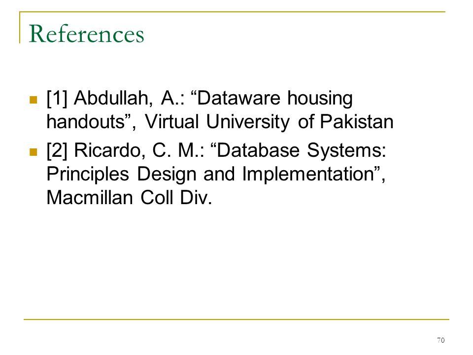 References [1] Abdullah, A.: Dataware housing handouts , Virtual University of Pakistan.